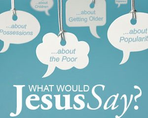 What Would Jesus Say … About The Meaning of Life?