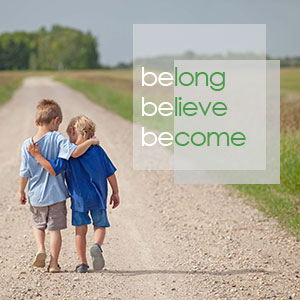 Belong Believe Become